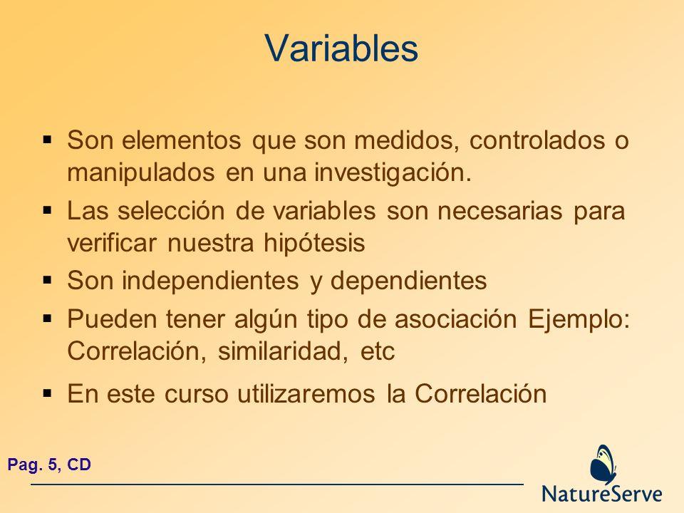 Variables Son elementos que son medidos, controlados o manipulados en una investigación. Las selección de variables son necesarias para verificar nues