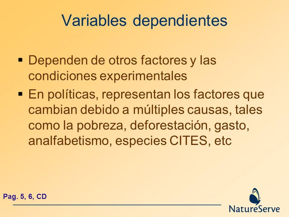 Variables dependientes Dependen de otros factores y las condiciones experimentales En políticas, representan los factores que cambian debido a múltipl