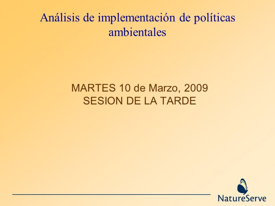 Análisis de implementación de políticas ambientales MARTES 10 de Marzo, 2009 SESION DE LA TARDE