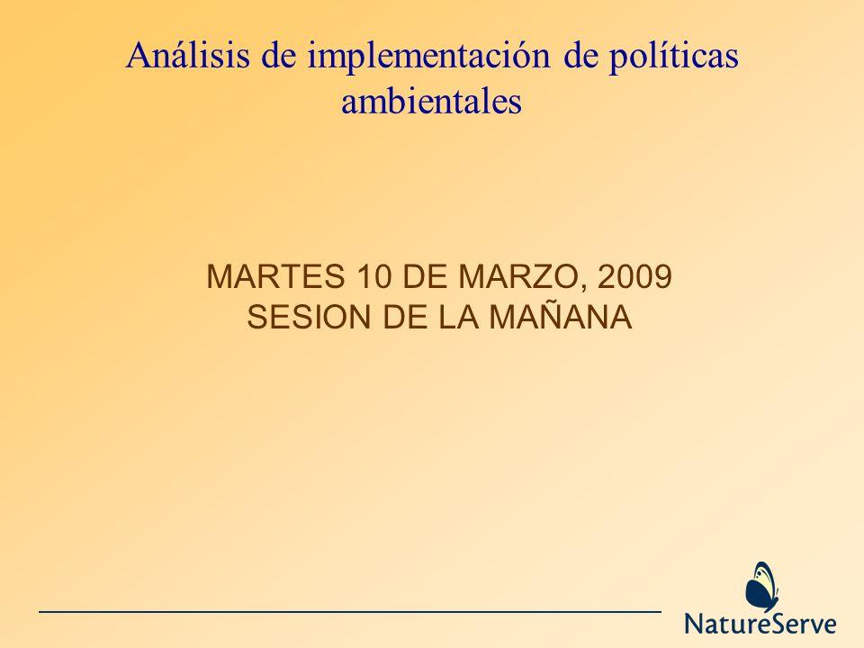 Análisis de implementación de políticas ambientales MARTES 10 DE MARZO, 2009 SESION DE LA MAÑANA