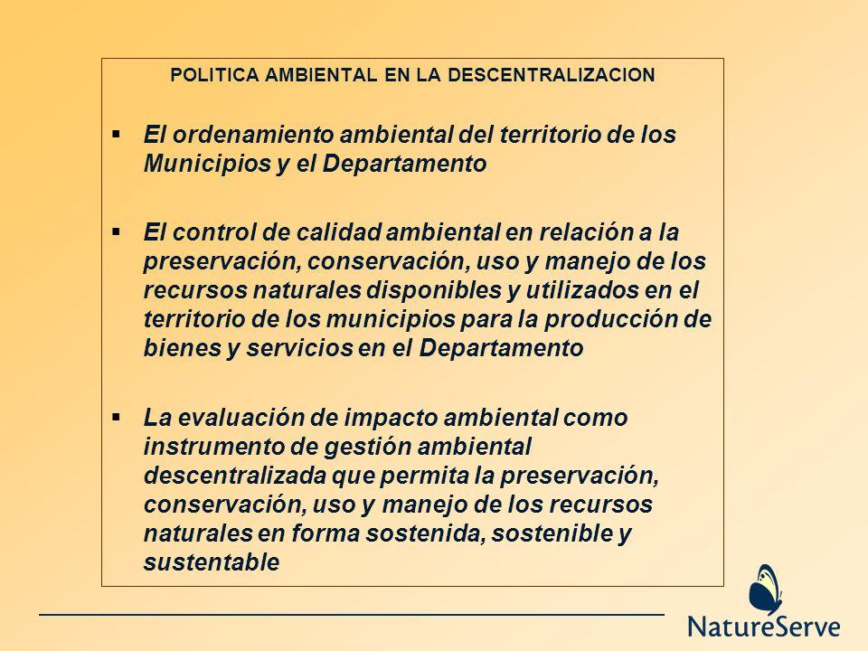 POLITICA AMBIENTAL EN LA DESCENTRALIZACION El ordenamiento ambiental del territorio de los Municipios y el Departamento El control de calidad ambienta