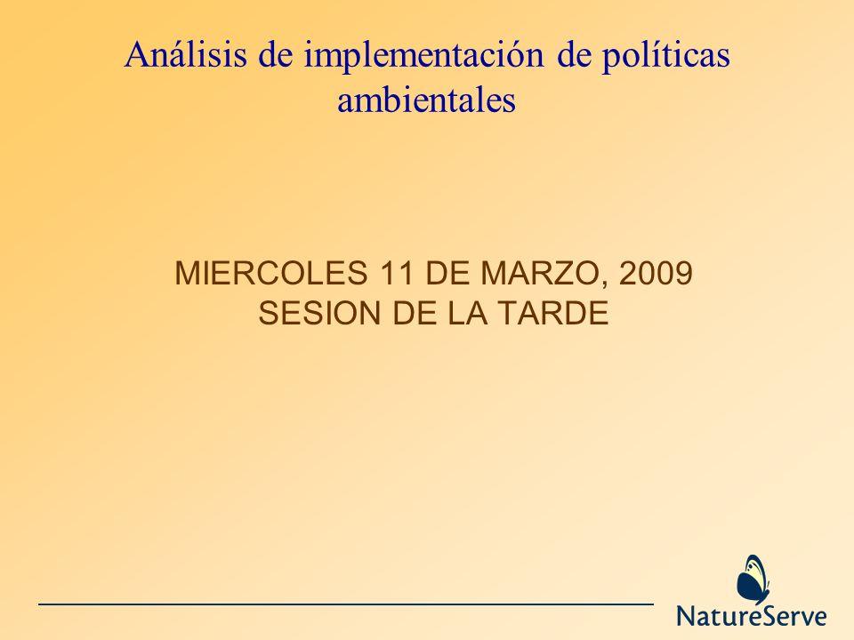 Análisis de implementación de políticas ambientales MIERCOLES 11 DE MARZO, 2009 SESION DE LA TARDE