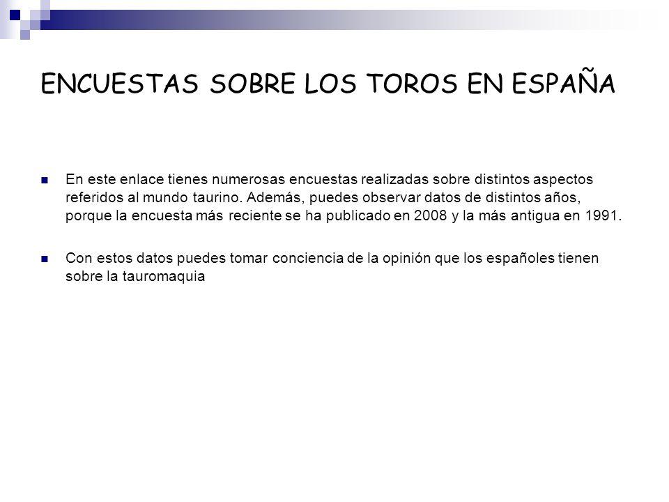 ENCUESTAS SOBRE LOS TOROS EN ESPAÑA En este enlace tienes numerosas encuestas realizadas sobre distintos aspectos referidos al mundo taurino. Además,