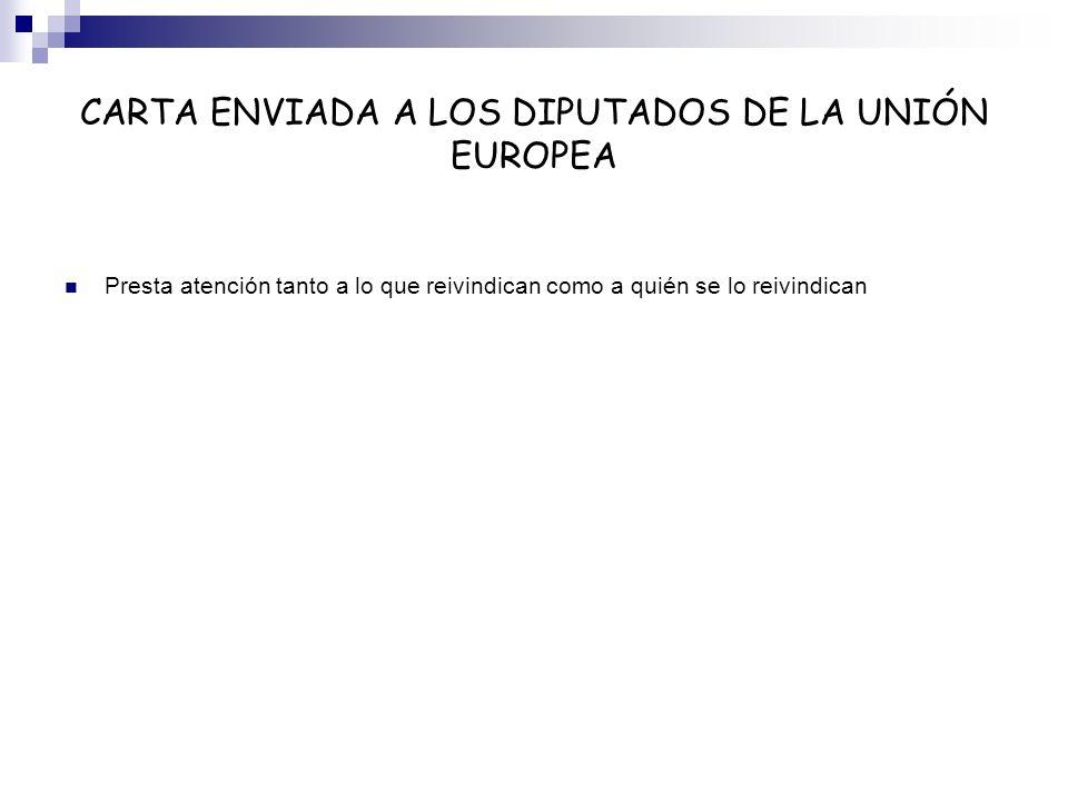 CARTA ENVIADA A LOS DIPUTADOS DE LA UNIÓN EUROPEA Presta atención tanto a lo que reivindican como a quién se lo reivindican