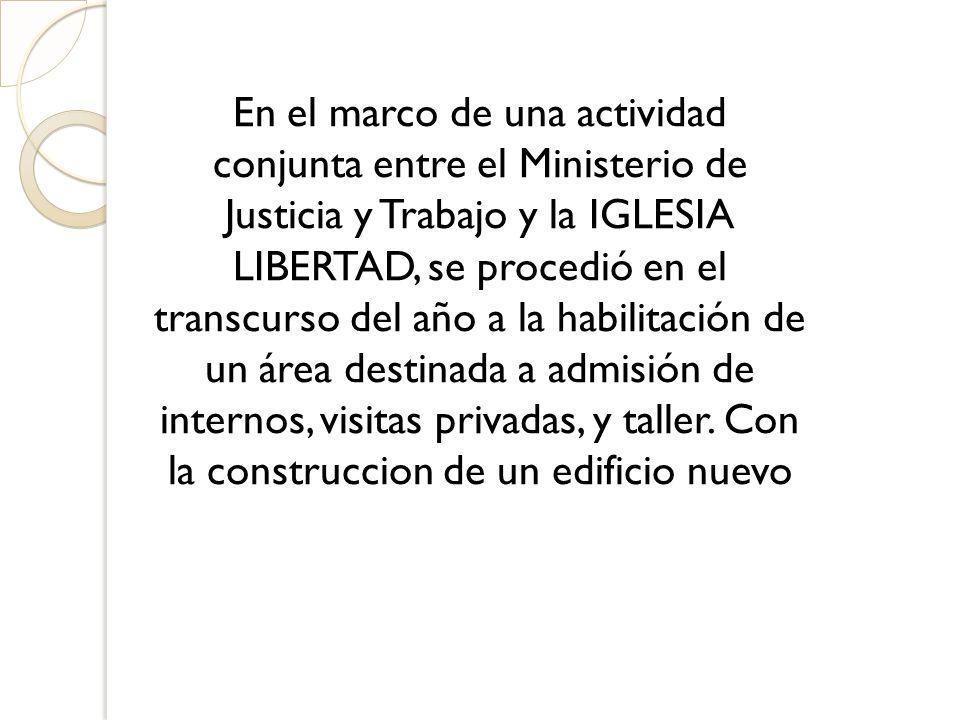 En el marco de una actividad conjunta entre el Ministerio de Justicia y Trabajo y la IGLESIA LIBERTAD, se procedió en el transcurso del año a la habil