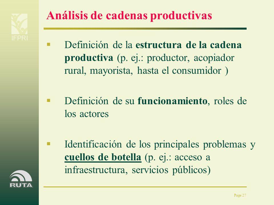 IFPRI Page 27 Análisis de cadenas productivas Definición de la estructura de la cadena productiva (p. ej.: productor, acopiador rural, mayorista, hast