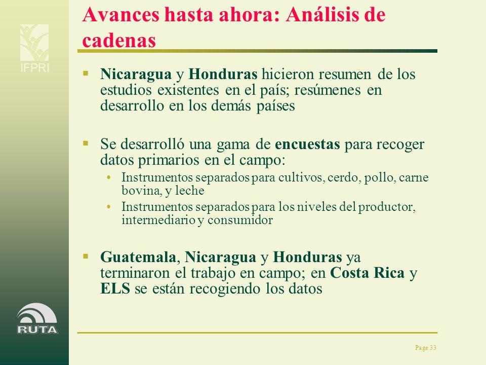 IFPRI Page 33 Avances hasta ahora: Análisis de cadenas Nicaragua y Honduras hicieron resumen de los estudios existentes en el país; resúmenes en desar