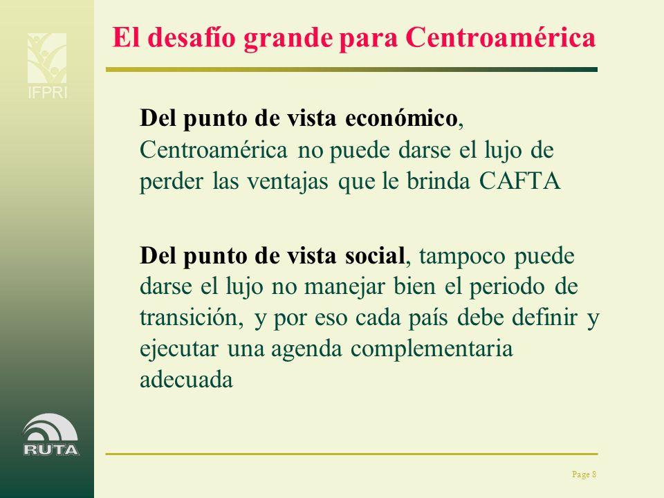 IFPRI Page 8 El desafío grande para Centroamérica Del punto de vista económico, Centroamérica no puede darse el lujo de perder las ventajas que le bri