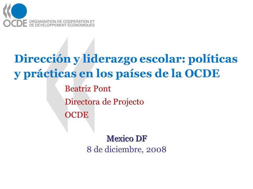 Dirección y liderazgo escolar: políticas y prácticas en los países de la OCDE Beatriz Pont Directora de Projecto OCDE Mexico DF 8 de diciembre, 2008