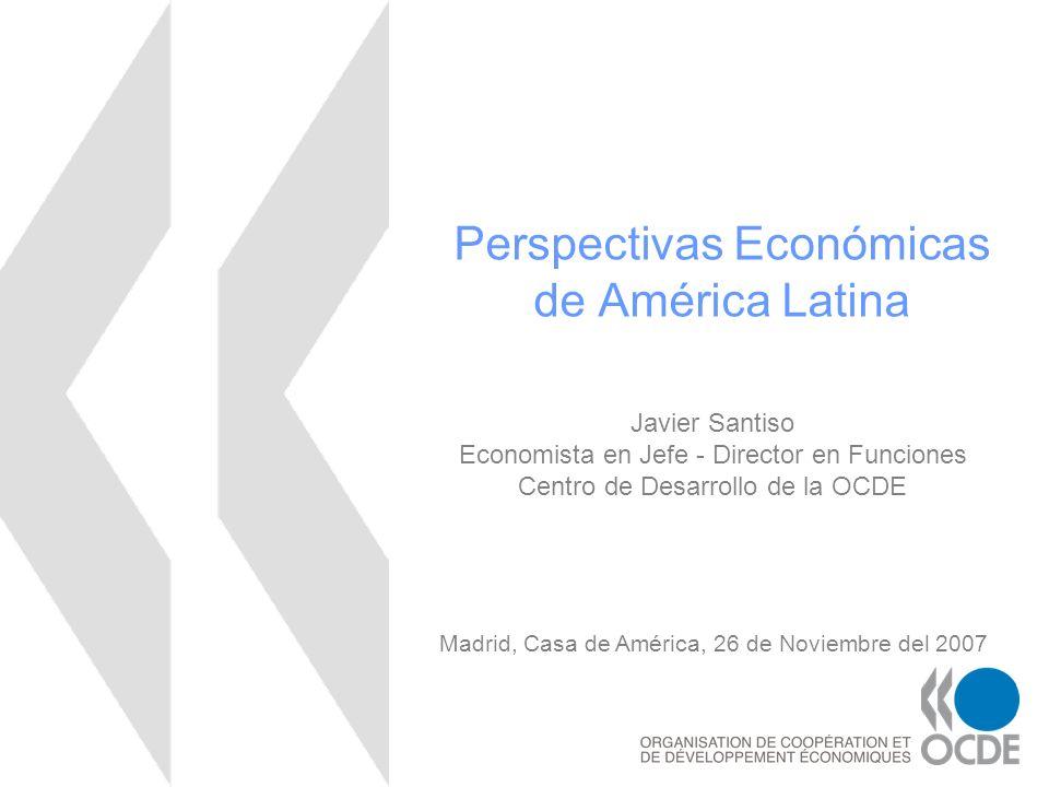 Perspectivas Económicas de América Latina Javier Santiso Economista en Jefe - Director en Funciones Centro de Desarrollo de la OCDE Madrid, Casa de Am