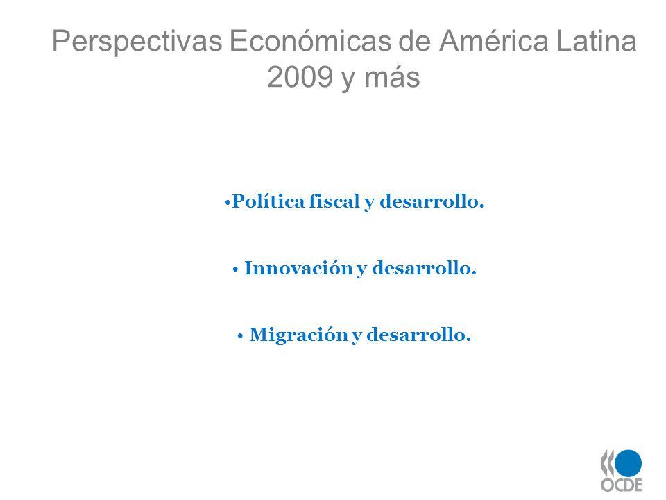 Perspectivas Económicas de América Latina 2009 y más Política fiscal y desarrollo. Innovación y desarrollo. Migración y desarrollo.