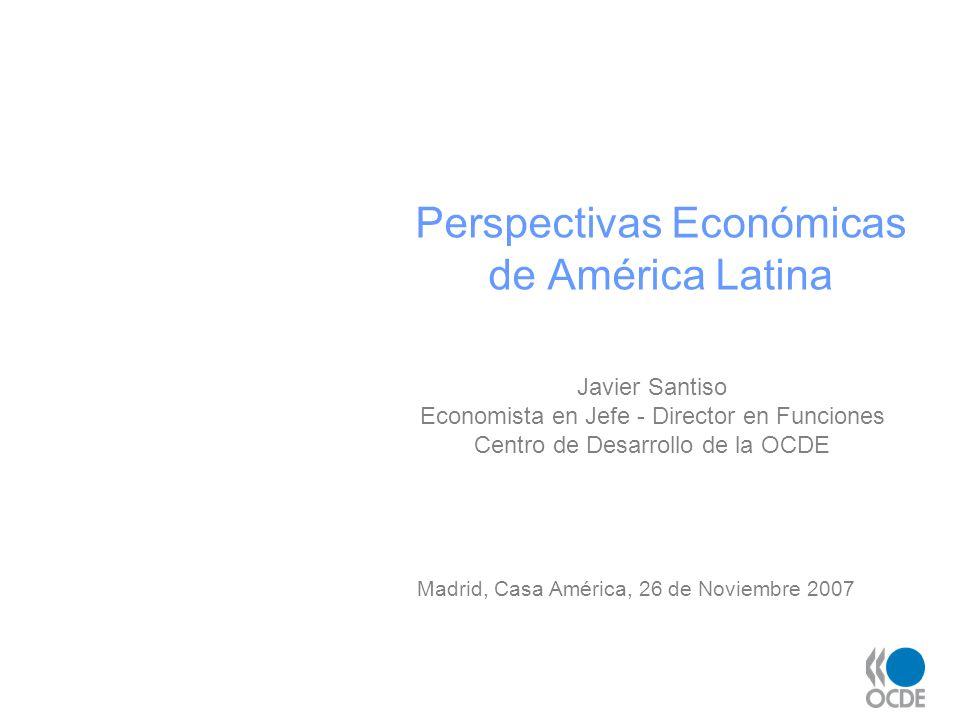 Perspectivas Económicas de América Latina Javier Santiso Economista en Jefe - Director en Funciones Centro de Desarrollo de la OCDE Madrid, Casa Améri