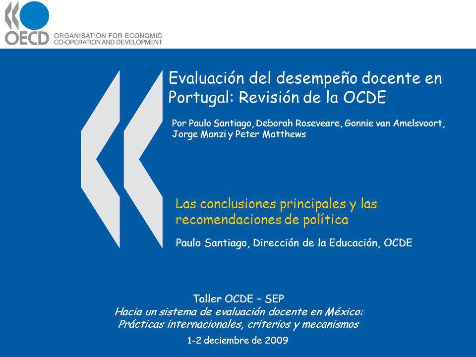 Evaluación del desempeño docente en Portugal: Revisión de la OCDE Las conclusiones principales y las recomendaciones de política Paulo Santiago, Direc