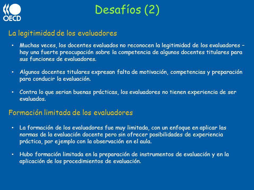 Desafíos (2) La legitimidad de los evaluadores Muchas veces, los docentes evaluados no reconocen la legitimidad de los evaluadores – hay una fuerte pr