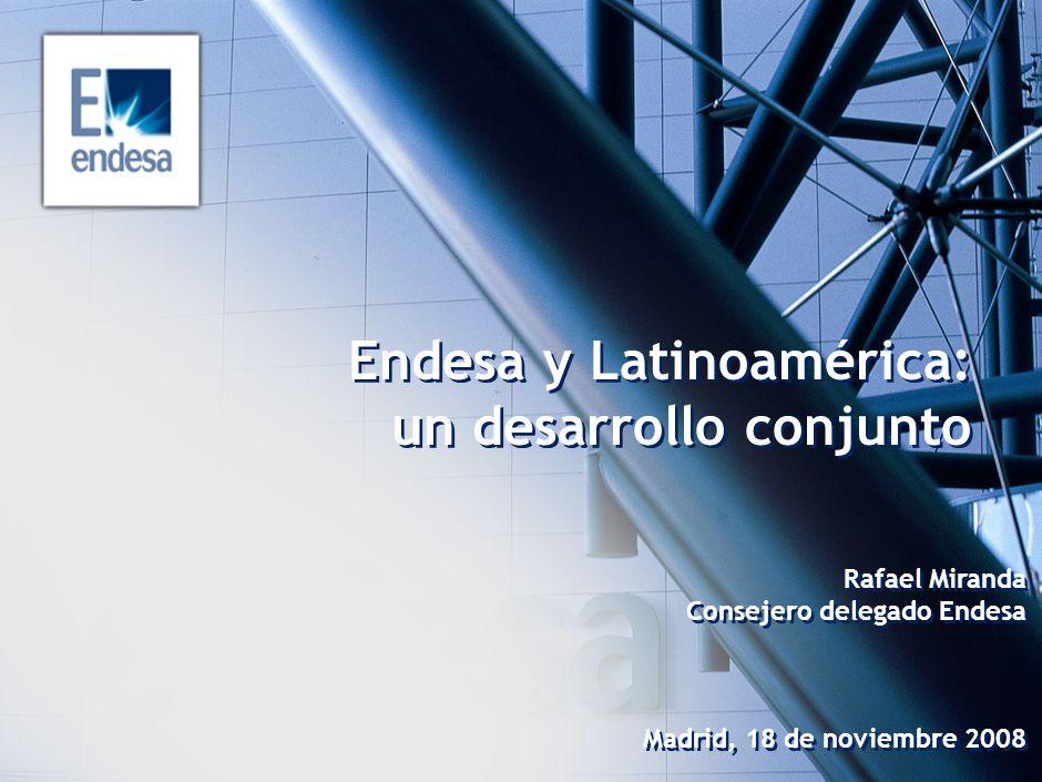 Endesa y Latinoamérica: un desarrollo conjunto Rafael Miranda Consejero delegado Endesa Madrid, 18 de noviembre 2008