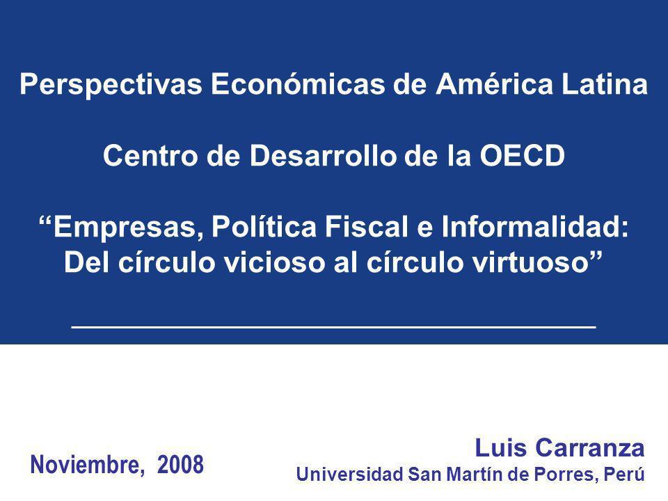Perspectivas Económicas de América Latina Centro de Desarrollo de la OECD Empresas, Política Fiscal e Informalidad: Del círculo vicioso al círculo vir