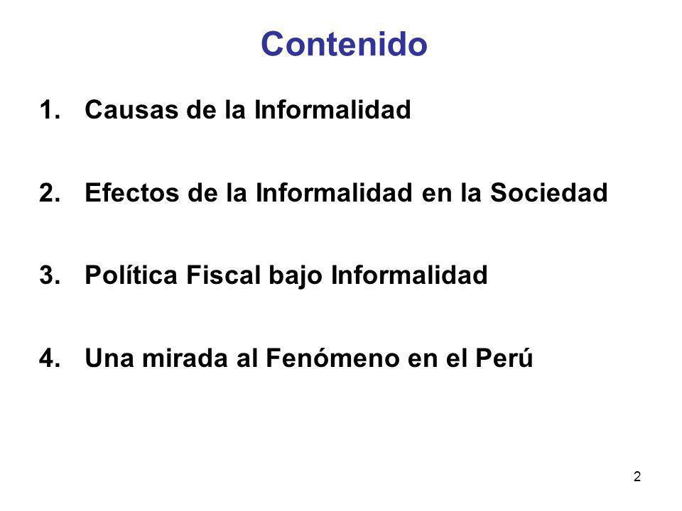 2 Contenido 1.Causas de la Informalidad 2.Efectos de la Informalidad en la Sociedad 3.Política Fiscal bajo Informalidad 4.Una mirada al Fenómeno en el
