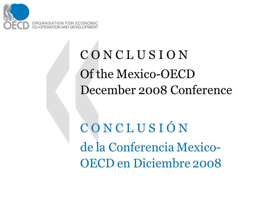 C O N C L U S I O N Of the Mexico-OECD December 2008 Conference C O N C L U S I Ó N de la Conferencia Mexico- OECD en Diciembre 2008 oncluCConcluso