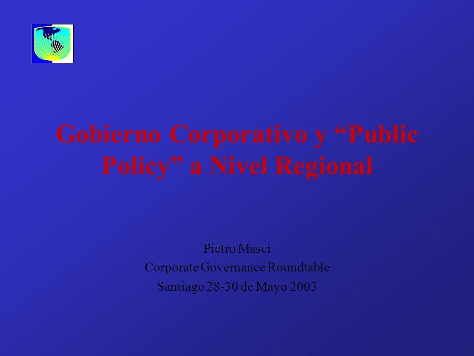 Gobierno Corporativo y Public Policy a Nivel Regional Pietro Masci Corporate Governance Roundtable Santiago 28-30 de Mayo 2003