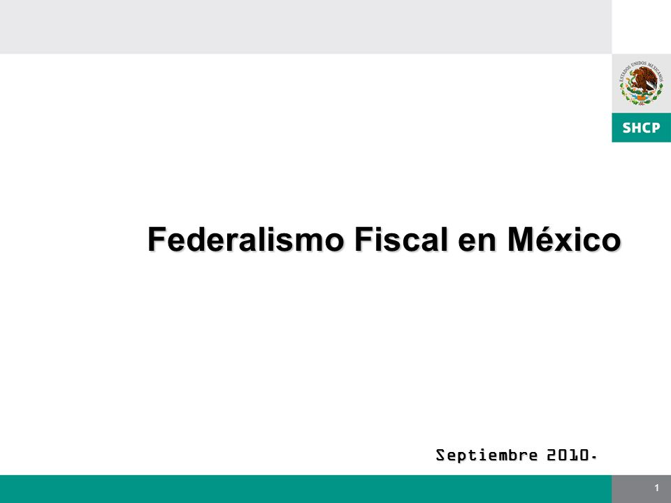 1 Federalismo Fiscal en México Septiembre 2010.