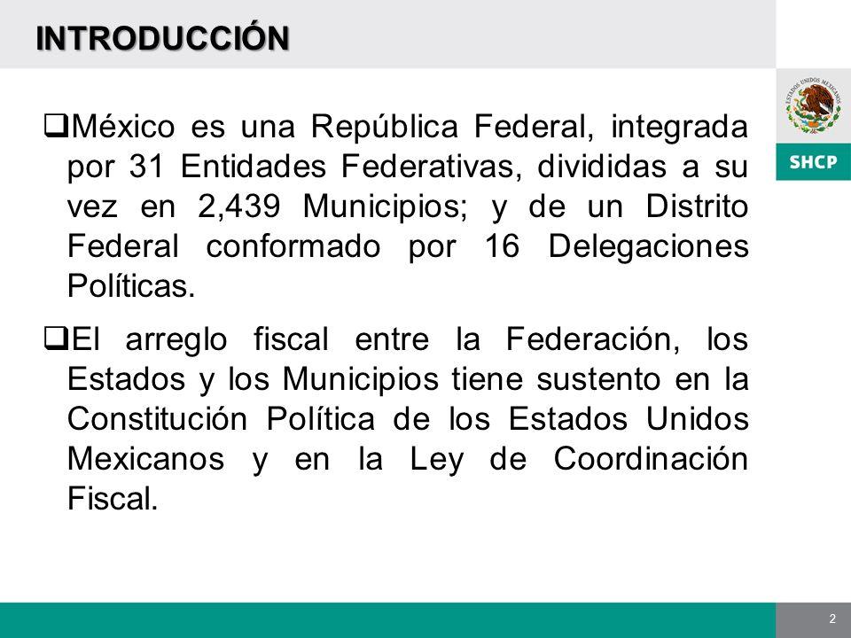 2 INTRODUCCIÓN México es una República Federal, integrada por 31 Entidades Federativas, divididas a su vez en 2,439 Municipios; y de un Distrito Feder