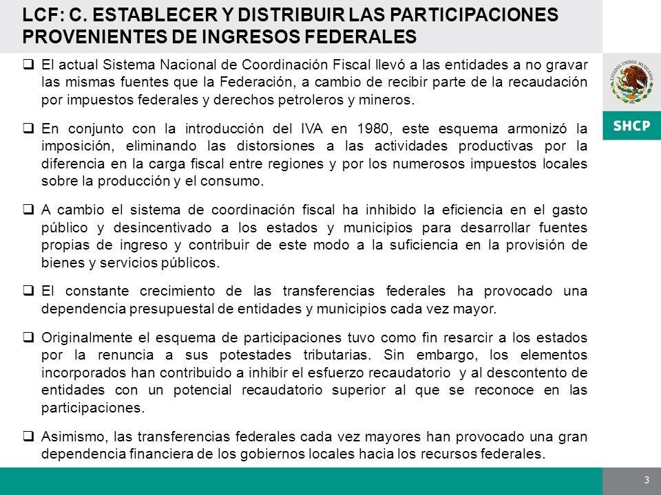 3 LCF: C. ESTABLECER Y DISTRIBUIR LAS PARTICIPACIONES PROVENIENTES DE INGRESOS FEDERALES El actual Sistema Nacional de Coordinación Fiscal llevó a las