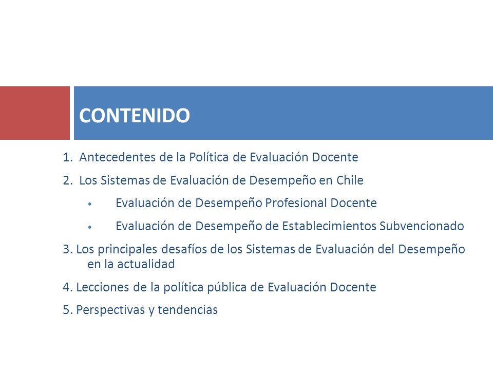 1. Antecedentes de la Política de Evaluación Docente 2. Los Sistemas de Evaluación de Desempeño en Chile Evaluación de Desempeño Profesional Docente E