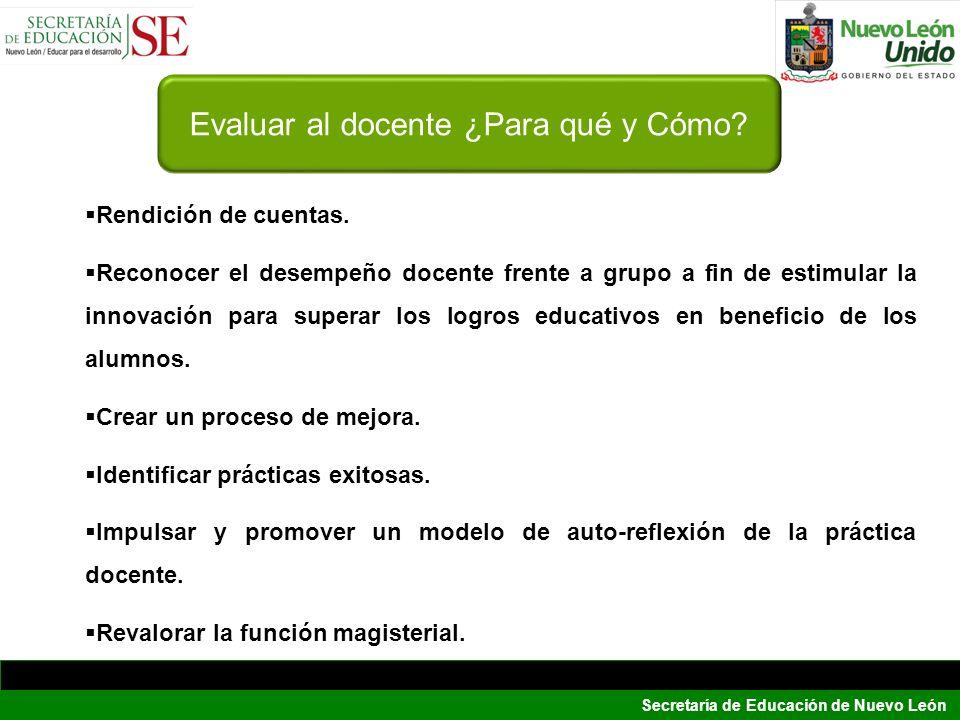 Secretaría de Educación de Nuevo León Rendición de cuentas. Reconocer el desempeño docente frente a grupo a fin de estimular la innovación para supera