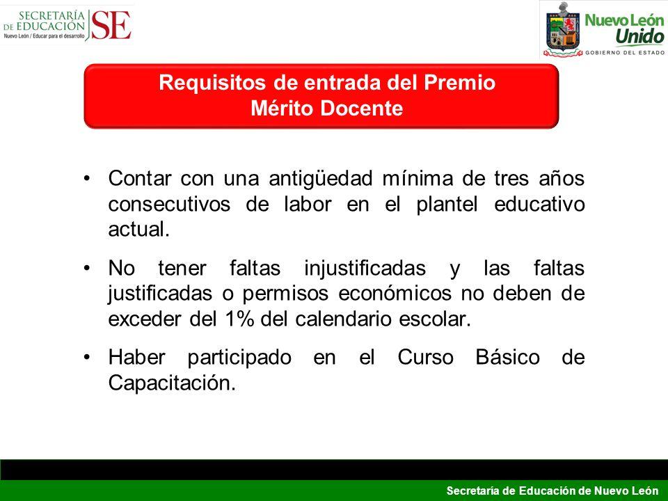 Secretaría de Educación de Nuevo León Contar con una antigüedad mínima de tres años consecutivos de labor en el plantel educativo actual. No tener fal