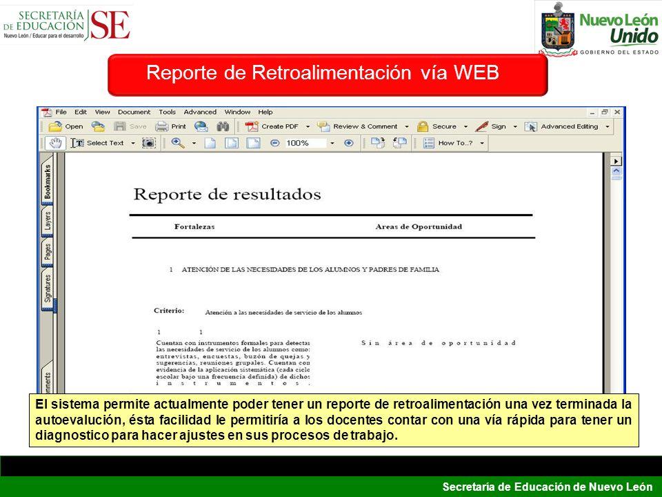 Secretaría de Educación de Nuevo León El sistema permite actualmente poder tener un reporte de retroalimentación una vez terminada la autoevalución, é