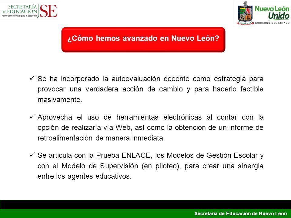Secretaría de Educación de Nuevo León Se ha incorporado la autoevaluación docente como estrategia para provocar una verdadera acción de cambio y para