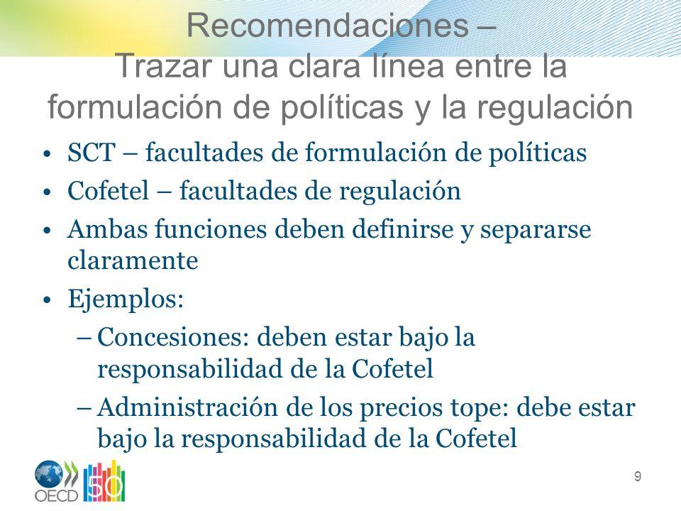 Recomendaciones – Trazar una clara línea entre la formulación de políticas y la regulación SCT – facultades de formulación de políticas Cofetel – facu