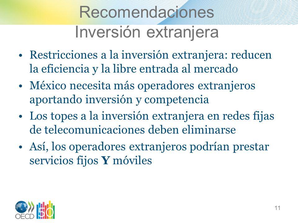Recomendaciones Inversión extranjera Restricciones a la inversión extranjera: reducen la eficiencia y la libre entrada al mercado México necesita más