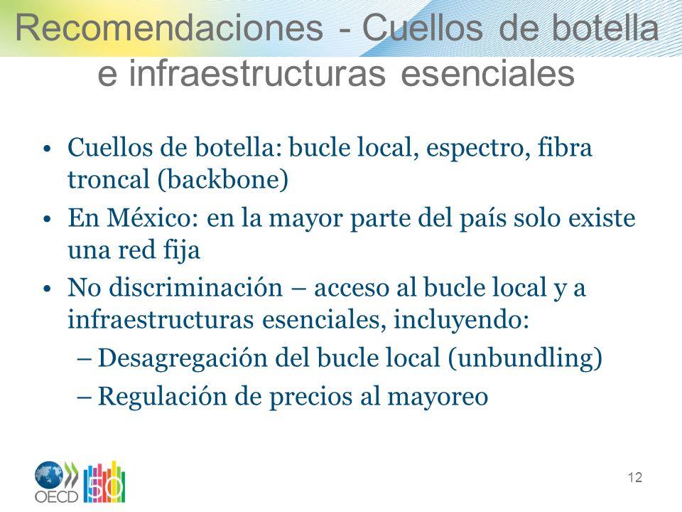 Recomendaciones - Cuellos de botella e infraestructuras esenciales Cuellos de botella: bucle local, espectro, fibra troncal (backbone) En México: en l