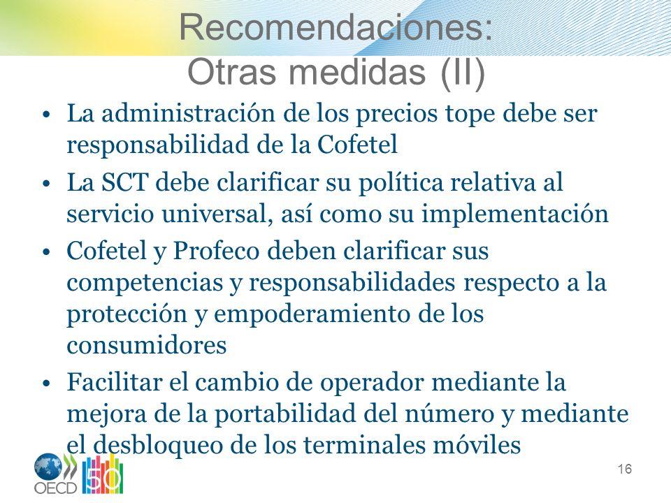 Recomendaciones: Otras medidas (II) La administración de los precios tope debe ser responsabilidad de la Cofetel La SCT debe clarificar su política re