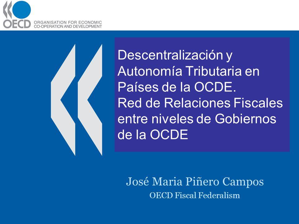 Descentralización y Autonomía Tributaria en Países de la OCDE. Red de Relaciones Fiscales entre niveles de Gobiernos de la OCDE José Maria Piñero Camp