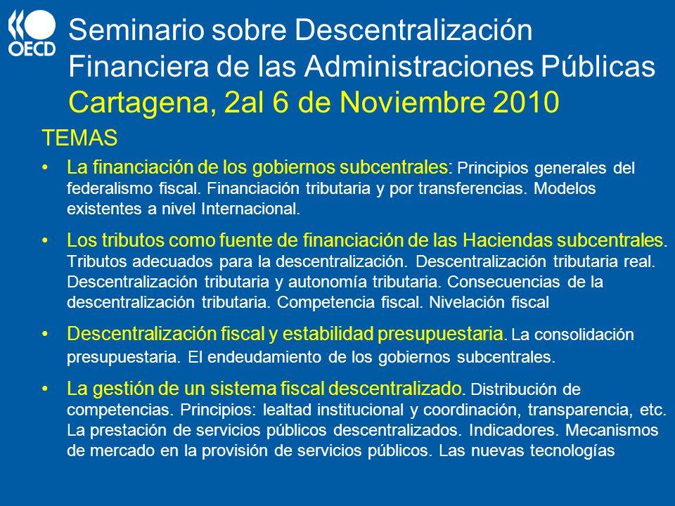Seminario sobre Descentralización Financiera de las Administraciones Públicas Cartagena, 2al 6 de Noviembre 2010 TEMAS La financiación de los gobierno