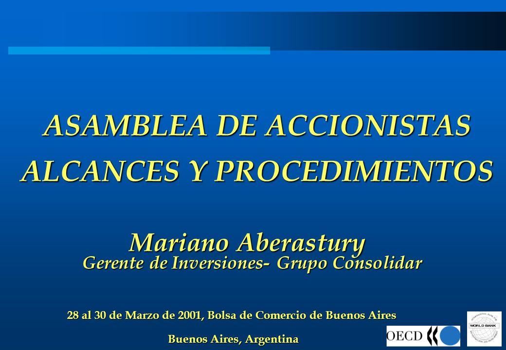 ASAMBLEA DE ACCIONISTAS ALCANCES Y PROCEDIMIENTOS Gerente de Inversiones- Grupo Consolidar Mariano Aberastury 28 al 30 de Marzo de 2001, Bolsa de Come