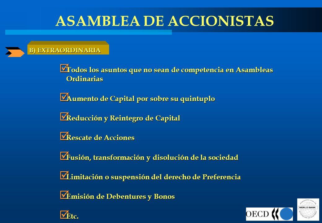 ASAMBLEA DE ACCIONISTAS B) EXTRAORDINARIA Todos los asuntos que no sean de competencia en Asambleas Ordinarias Todos los asuntos que no sean de compet