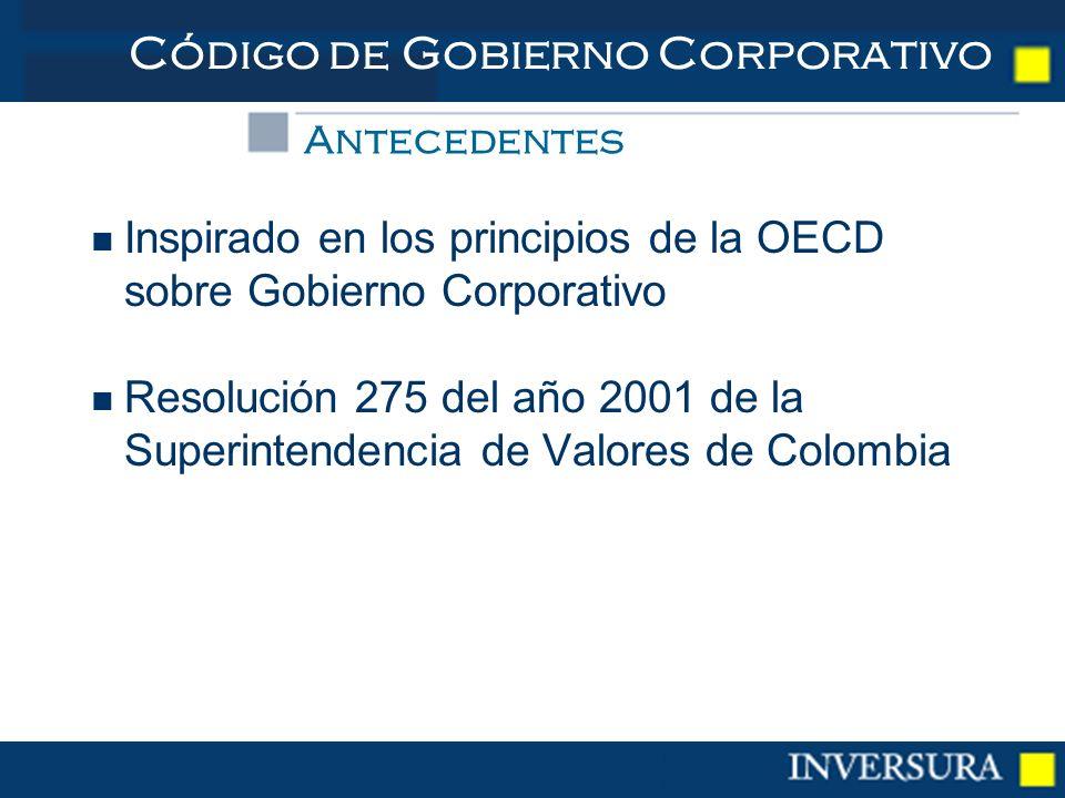 Código de Gobierno Corporativo Inspirado en los principios de la OECD sobre Gobierno Corporativo Resolución 275 del año 2001 de la Superintendencia de Valores de Colombia Antecedentes