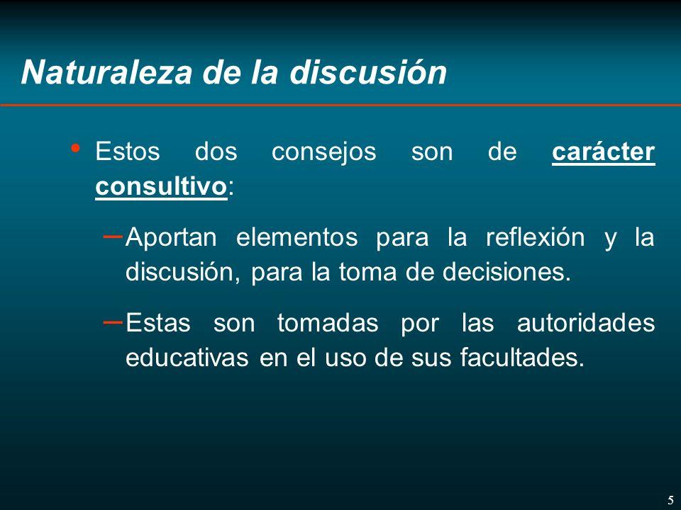5 Naturaleza de la discusión Estos dos consejos son de carácter consultivo: – Aportan elementos para la reflexión y la discusión, para la toma de decisiones.