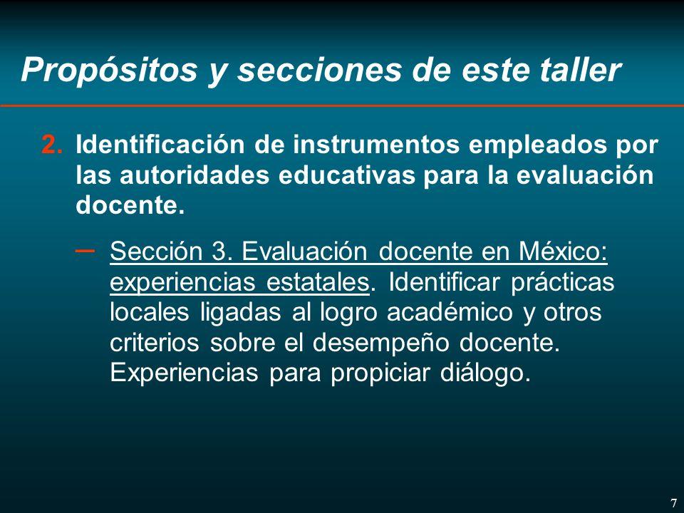 8 Propósitos y secciones de este taller 3.Identificación de criterios y mecanismos de evaluación que puedan ser desarrollados para un sistema de evaluación docente en México.