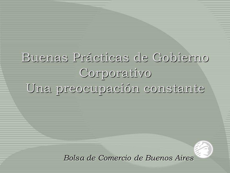 Buenas Prácticas de Gobierno Corporativo Una preocupación constante Bolsa de Comercio de Buenos Aires