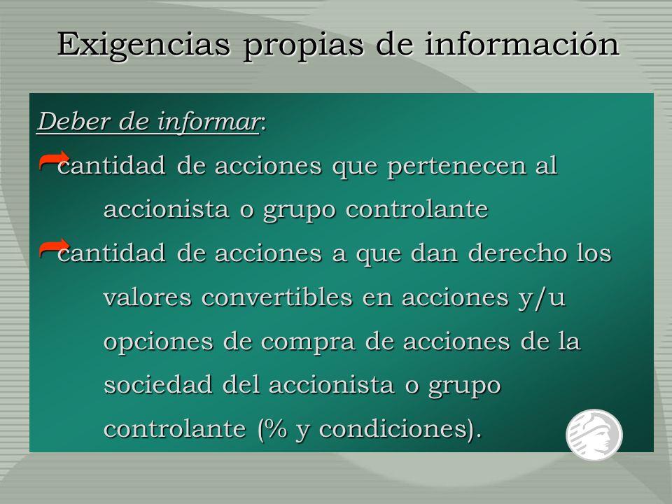 Exigencias propias de información Deber de informar : cantidad de acciones que pertenecen al accionista o grupo controlante cantidad de acciones que p