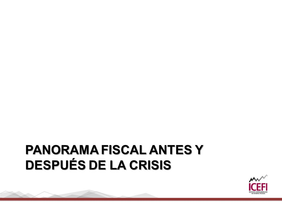 PANORAMA FISCAL ANTES Y DESPUÉS DE LA CRISIS