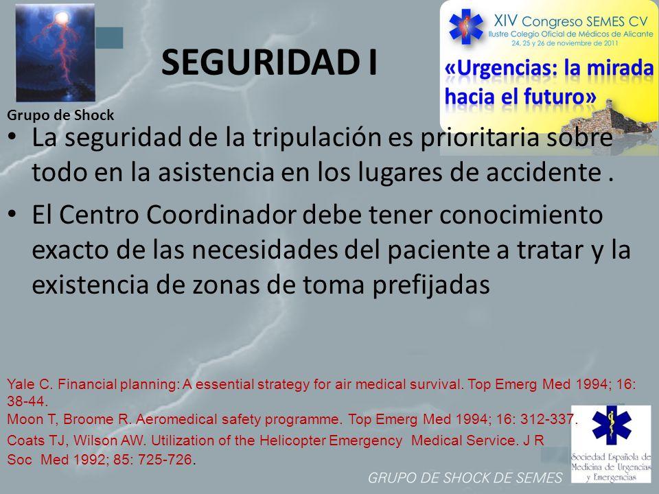 Grupo de Shock SEGURIDAD I La seguridad de la tripulación es prioritaria sobre todo en la asistencia en los lugares de accidente. El Centro Coordinado