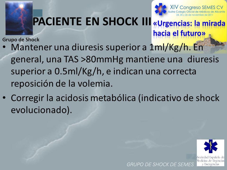 Grupo de Shock PACIENTE EN SHOCK III Mantener una diuresis superior a 1ml/Kg/h. En general, una TAS >80mmHg mantiene una diuresis superior a 0.5ml/Kg/