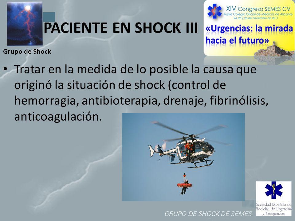 Grupo de Shock PACIENTE EN SHOCK III Tratar en la medida de lo posible la causa que originó la situación de shock (control de hemorragia, antibioterap