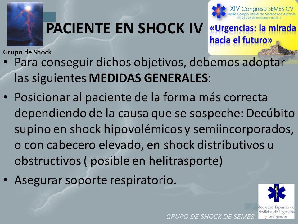 Grupo de Shock PACIENTE EN SHOCK IV Para conseguir dichos objetivos, debemos adoptar las siguientes MEDIDAS GENERALES: Posicionar al paciente de la fo