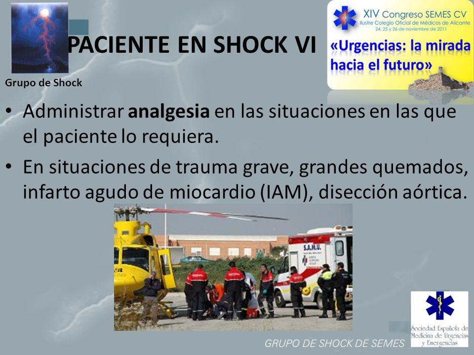 Grupo de Shock PACIENTE EN SHOCK VI Administrar analgesia en las situaciones en las que el paciente lo requiera. En situaciones de trauma grave, grand